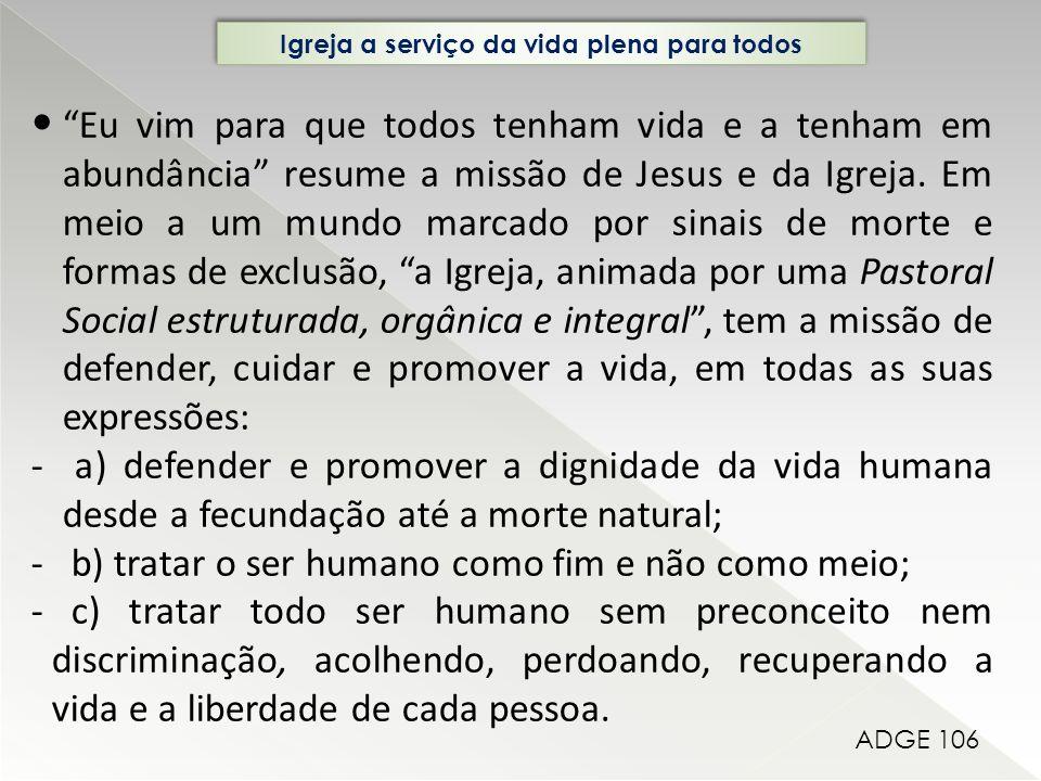 Igreja a serviço da vida plena para todos Eu vim para que todos tenham vida e a tenham em abundância resume a missão de Jesus e da Igreja.