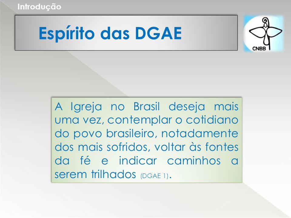 Espírito das DGAE Introdução A Igreja no Brasil deseja mais uma vez, contemplar o cotidiano do povo brasileiro, notadamente dos mais sofridos, voltar