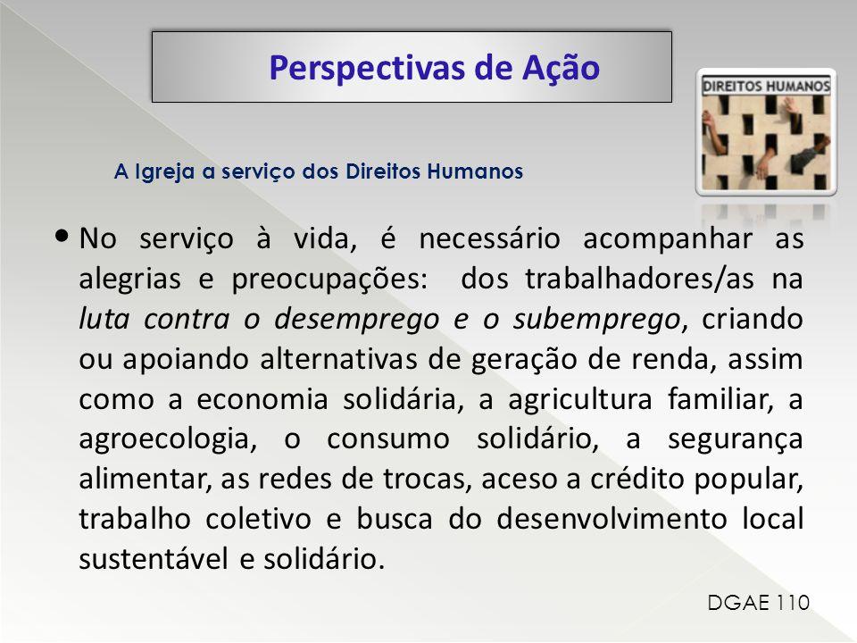 Perspectivas de Ação A Igreja a serviço dos Direitos Humanos No serviço à vida, é necessário acompanhar as alegrias e preocupações: dos trabalhadores/