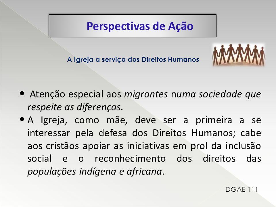 Atenção especial aos migrantes numa sociedade que respeite as diferenças. A Igreja, como mãe, deve ser a primeira a se interessar pela defesa dos Dire