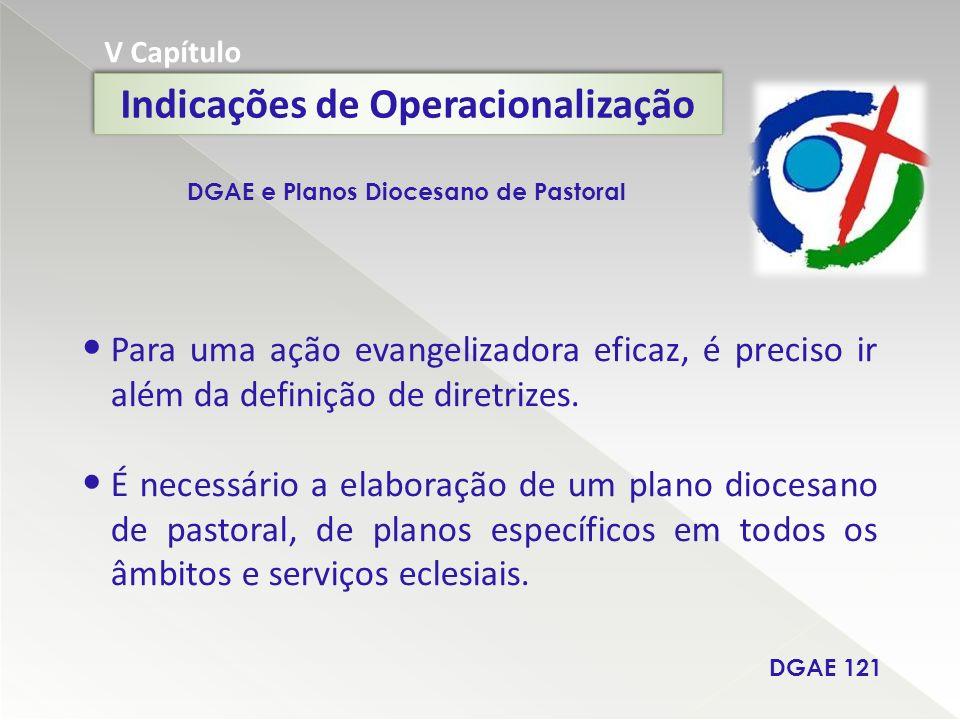 V Capítulo Indicações de Operacionalização Para uma ação evangelizadora eficaz, é preciso ir além da definição de diretrizes. É necessário a elaboraçã
