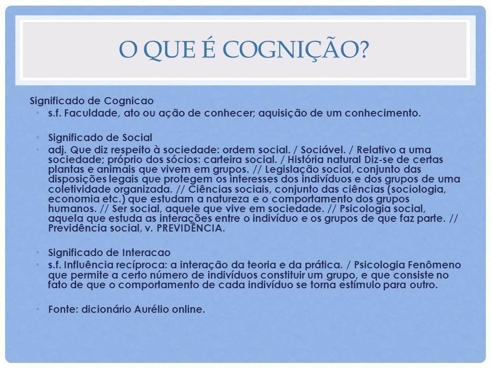 O QUE É COGNIÇÃO? Significado de Cognicao s.f. Faculdade, ato ou ação de conhecer; aquisição de um conhecimento. Significado de Social adj. Que diz re