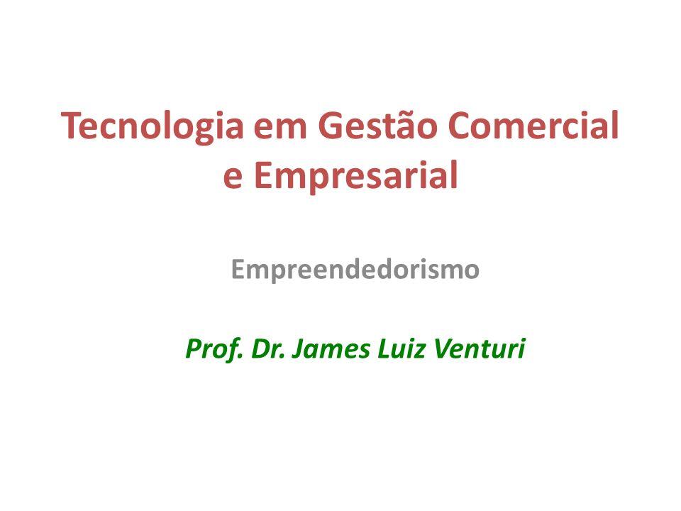 Tecnologia em Gestão Comercial e Empresarial Empreendedorismo Prof. Dr. James Luiz Venturi