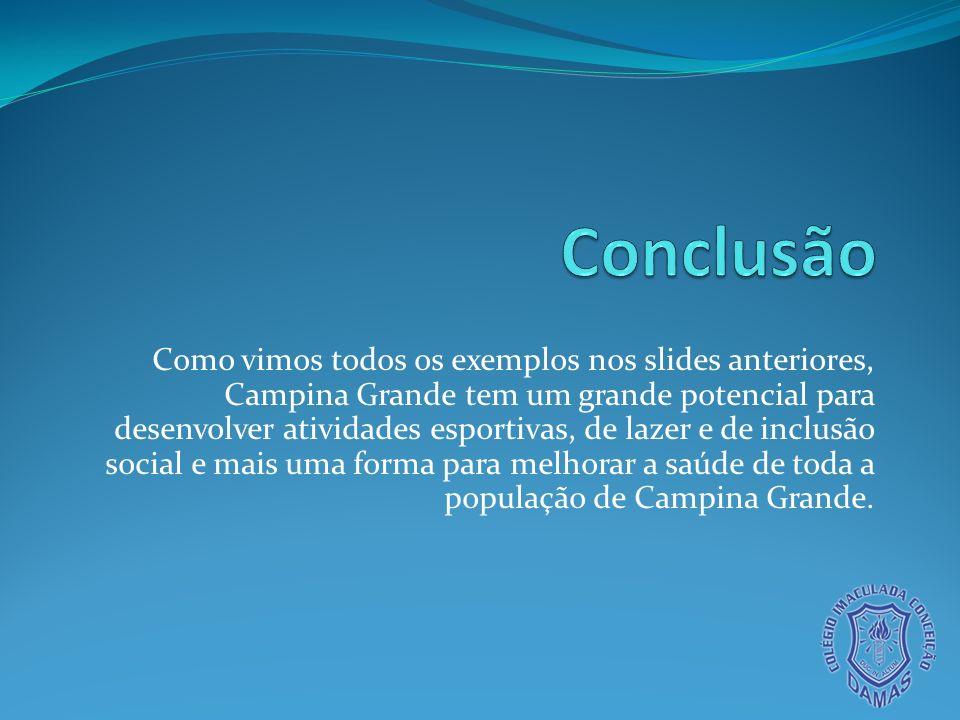 Como vimos todos os exemplos nos slides anteriores, Campina Grande tem um grande potencial para desenvolver atividades esportivas, de lazer e de inclu