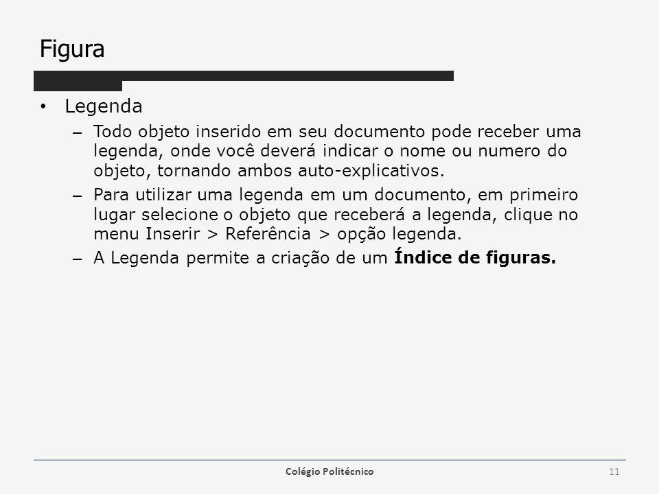 Figura Legenda – Todo objeto inserido em seu documento pode receber uma legenda, onde você deverá indicar o nome ou numero do objeto, tornando ambos auto-explicativos.