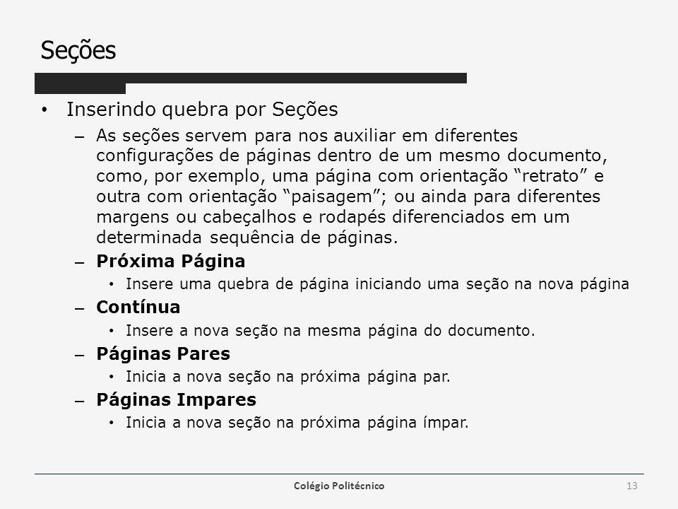 Seções Inserindo quebra por Seções – As seções servem para nos auxiliar em diferentes configurações de páginas dentro de um mesmo documento, como, por