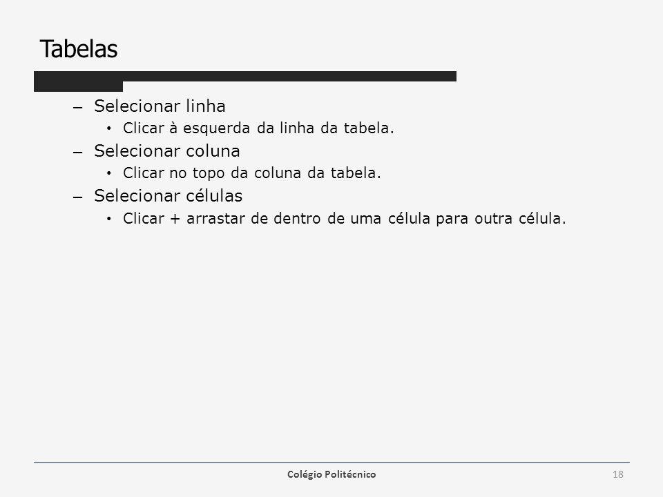 Tabelas – Selecionar linha Clicar à esquerda da linha da tabela. – Selecionar coluna Clicar no topo da coluna da tabela. – Selecionar células Clicar +