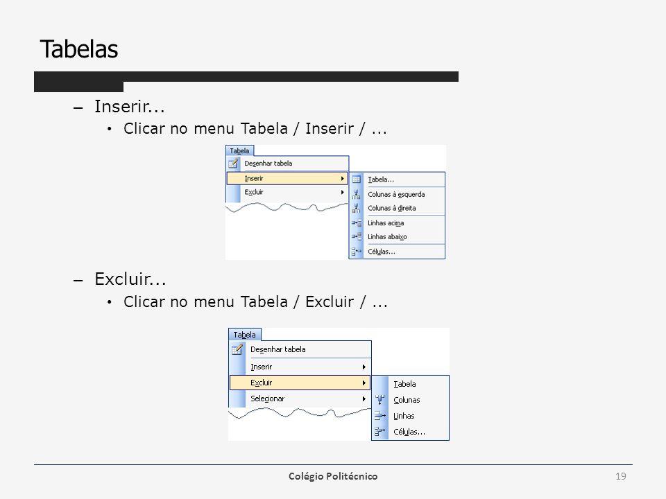 Tabelas – Inserir... Clicar no menu Tabela / Inserir /... – Excluir... Clicar no menu Tabela / Excluir /... Colégio Politécnico19