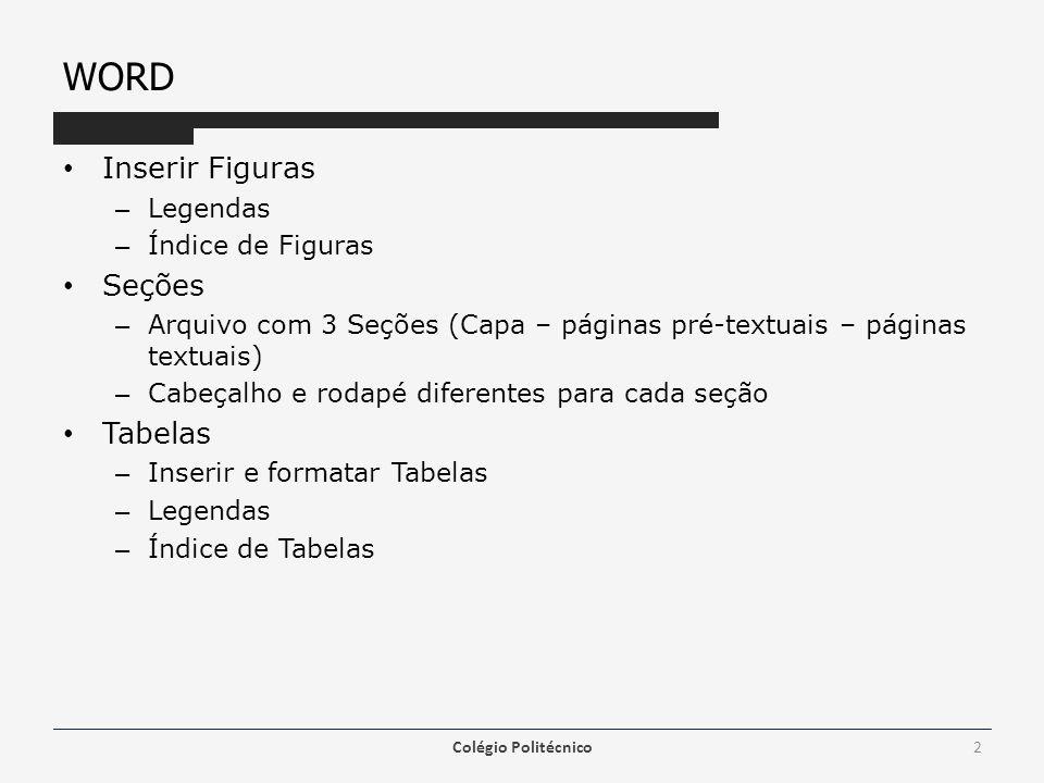 WORD Inserir Figuras – Legendas – Índice de Figuras Seções – Arquivo com 3 Seções (Capa – páginas pré-textuais – páginas textuais) – Cabeçalho e rodap