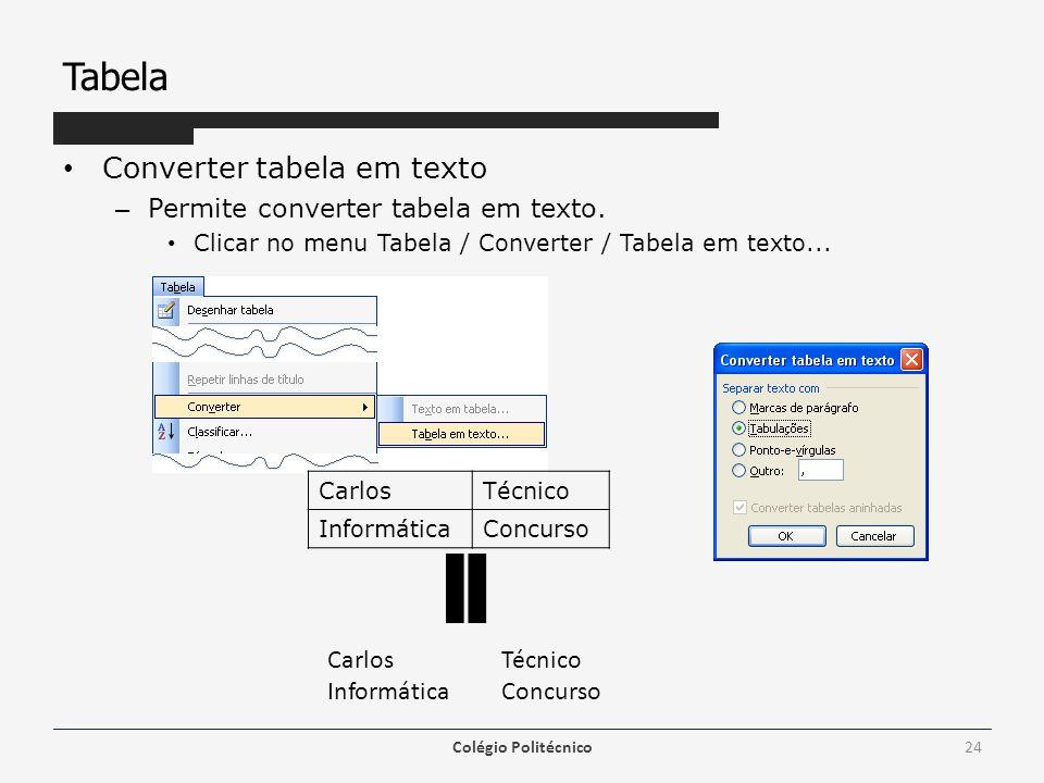 Tabela Converter tabela em texto – Permite converter tabela em texto. Clicar no menu Tabela / Converter / Tabela em texto... Colégio Politécnico24 Car