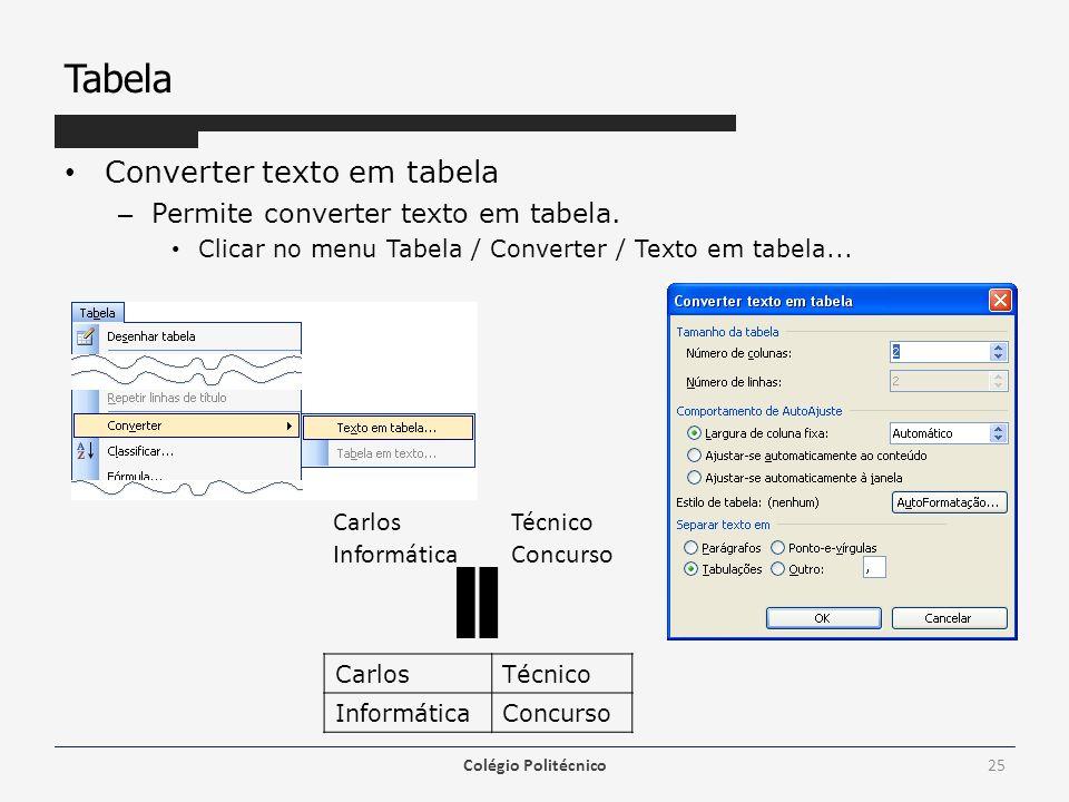 Tabela Converter texto em tabela – Permite converter texto em tabela. Clicar no menu Tabela / Converter / Texto em tabela... Colégio Politécnico25 Car