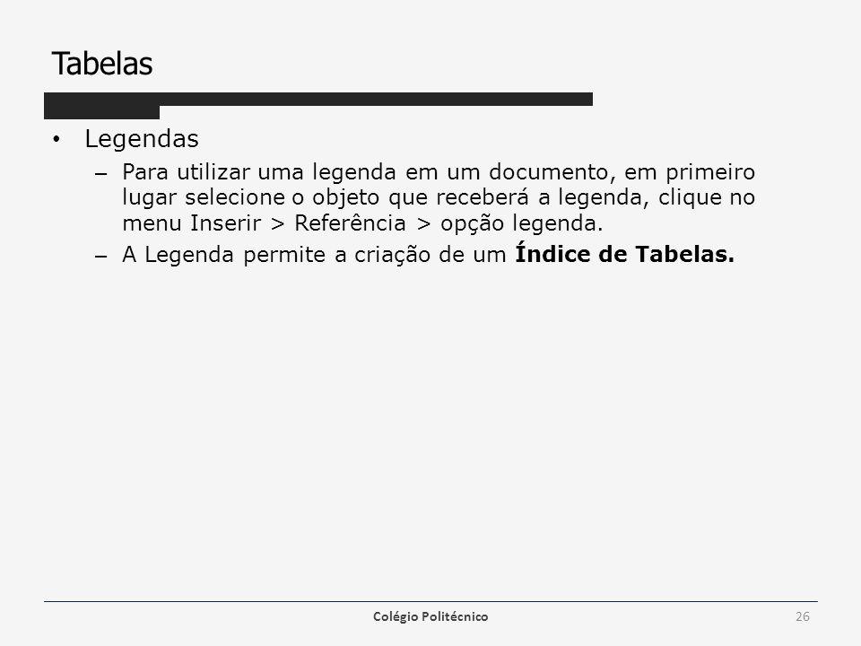 Tabelas Legendas – Para utilizar uma legenda em um documento, em primeiro lugar selecione o objeto que receberá a legenda, clique no menu Inserir > Referência > opção legenda.