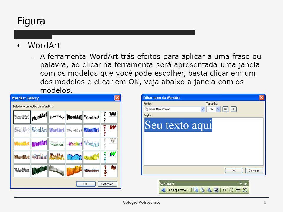 Figura WordArt – A ferramenta WordArt trás efeitos para aplicar a uma frase ou palavra, ao clicar na ferramenta será apresentada uma janela com os modelos que você pode escolher, basta clicar em um dos modelos e clicar em OK, veja abaixo a janela com os modelos.