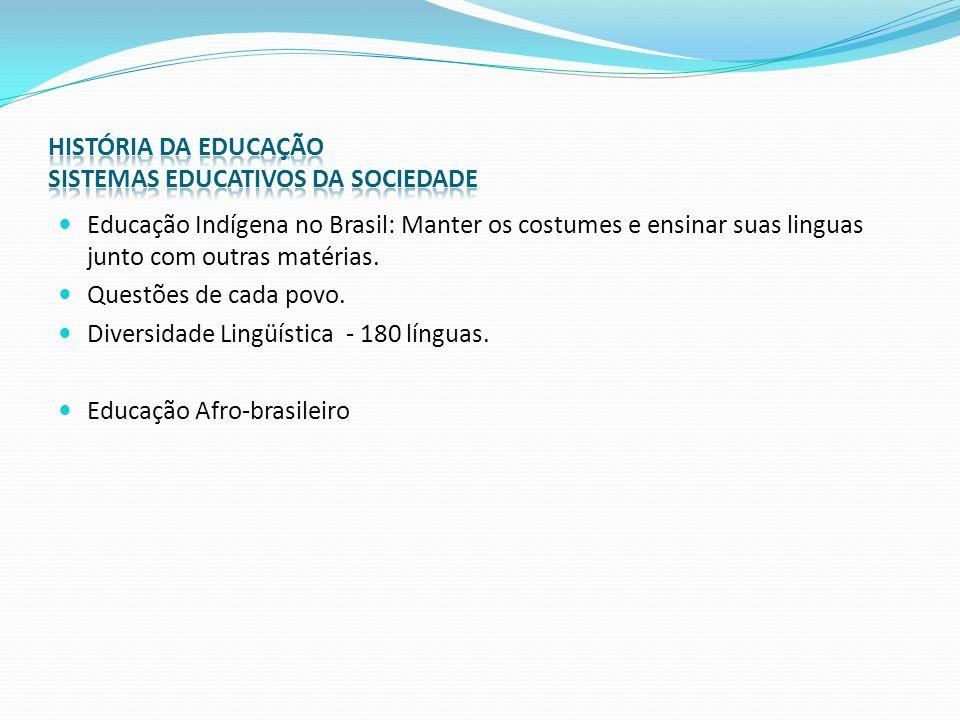 Educação Indígena no Brasil: Manter os costumes e ensinar suas linguas junto com outras matérias. Questões de cada povo. Diversidade Lingüística - 180
