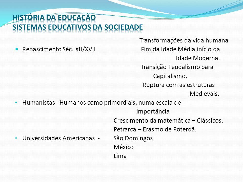 - Ler e escrever Reforma Religiosa - Aritmética - Ensino Religioso (Catolicismo) - Cultura Clássica - Matemática – ciência.