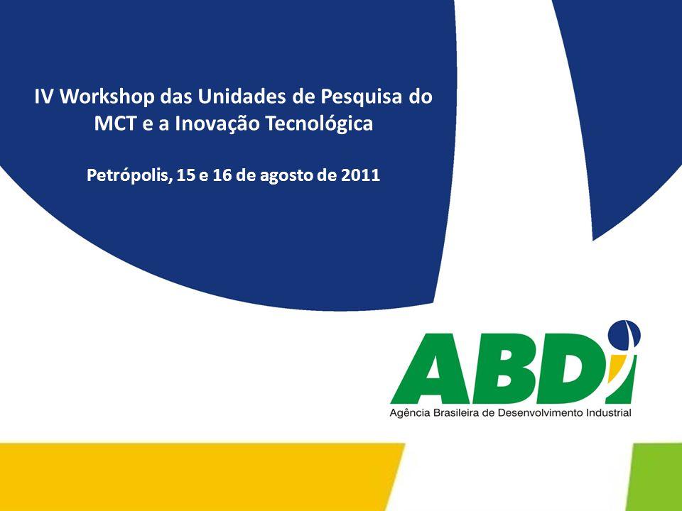 IV Workshop das Unidades de Pesquisa do MCT e a Inovação Tecnológica Petrópolis, 15 e 16 de agosto de 2011