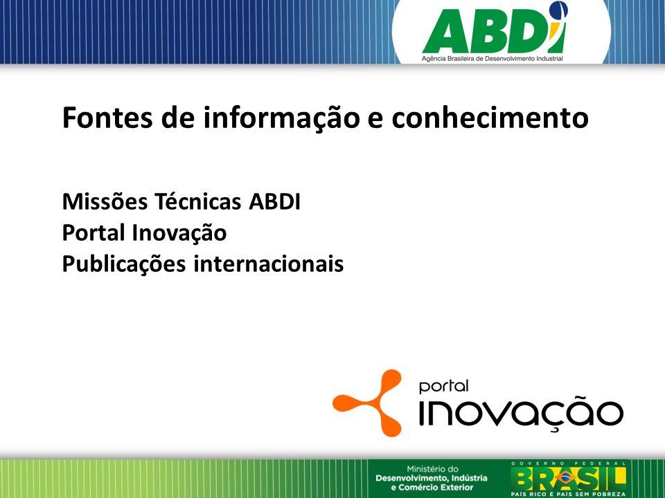 Fontes de informação e conhecimento Missões Técnicas ABDI Portal Inovação Publicações internacionais