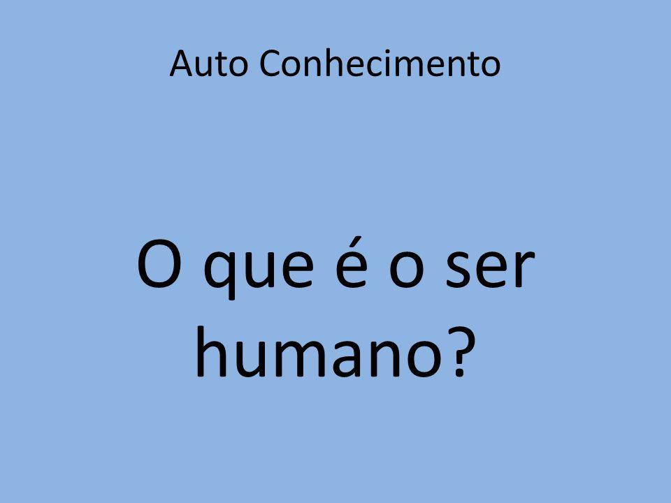 Auto Conhecimento O que é o ser humano?