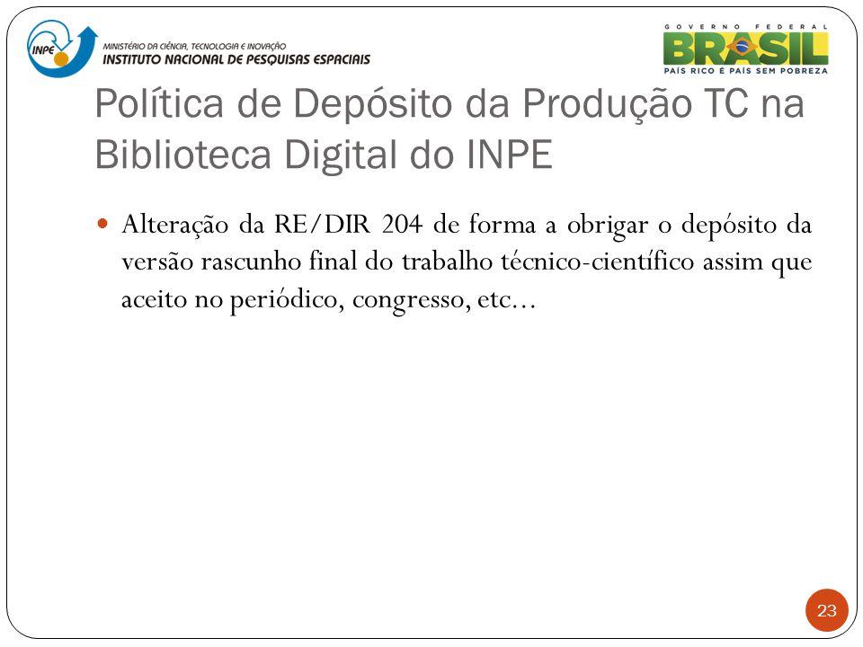 Política de Depósito da Produção TC na Biblioteca Digital do INPE 23 Alteração da RE/DIR 204 de forma a obrigar o depósito da versão rascunho final do
