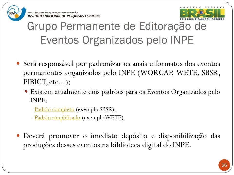 26 Será responsável por padronizar os anais e formatos dos eventos permanentes organizados pelo INPE (WORCAP, WETE, SBSR, PIBICT, etc...); Existem atu