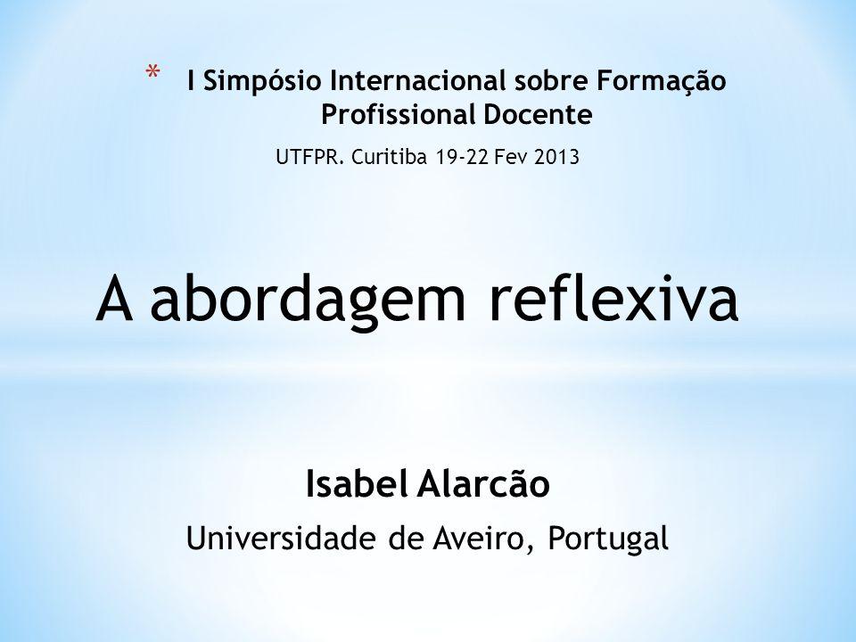 Isabel Alarcão Universidade de Aveiro, Portugal * I Simpósio Internacional sobre Formação Profissional Docente UTFPR.