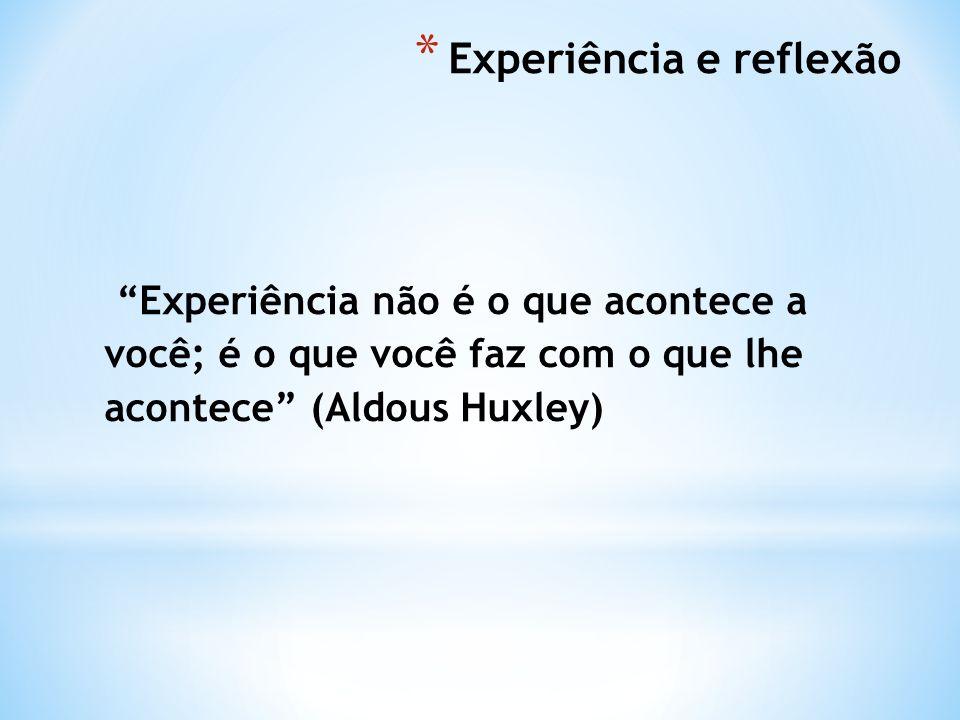 Experiência não é o que acontece a você; é o que você faz com o que lhe acontece (Aldous Huxley)