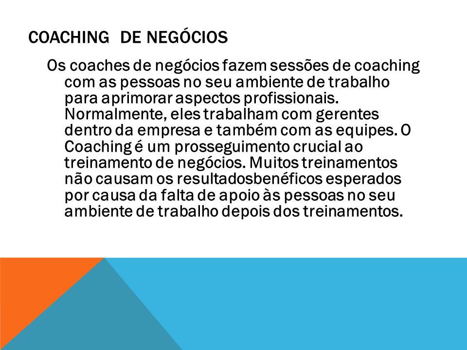 COACHING DE NEGÓCIOS Os coaches de negócios fazem sessões de coaching com as pessoas no seu ambiente de trabalho para aprimorar aspectos profissionais