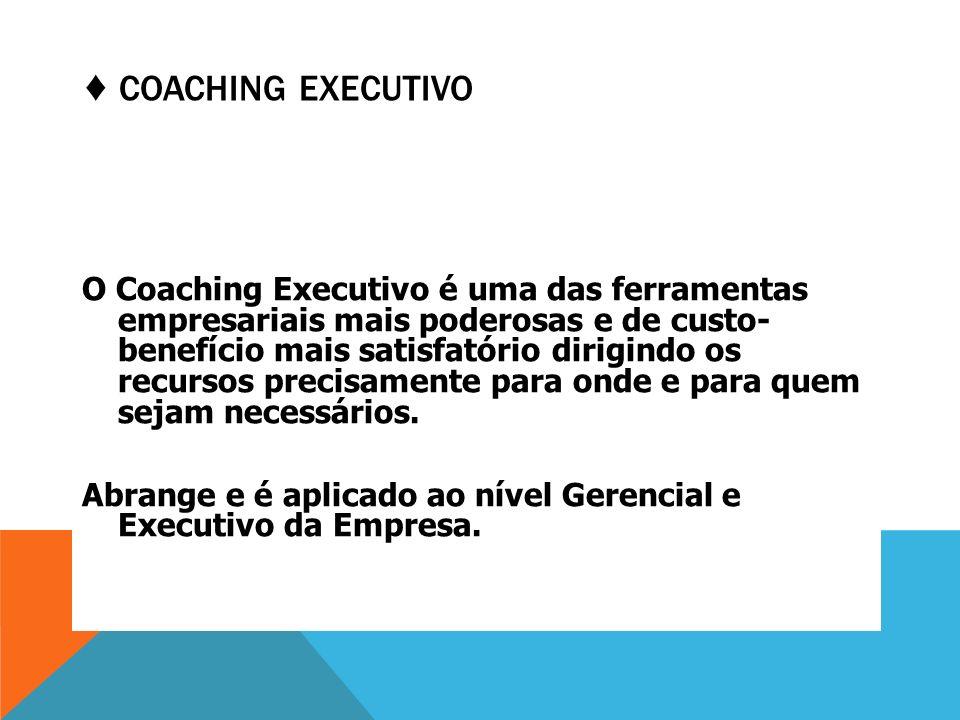 COACHING EXECUTIVO O Coaching Executivo é uma das ferramentas empresariais mais poderosas e de custo- benefício mais satisfatório dirigindo os recurso