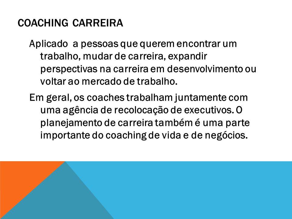 COACHING CARREIRA Aplicado a pessoas que querem encontrar um trabalho, mudar de carreira, expandir perspectivas na carreira em desenvolvimento ou volt