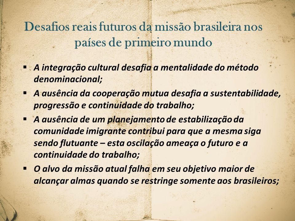 Desafios reais futuros da missão brasileira nos países de primeiro mundo A integração cultural desafia a mentalidade do método denominacional; A ausên