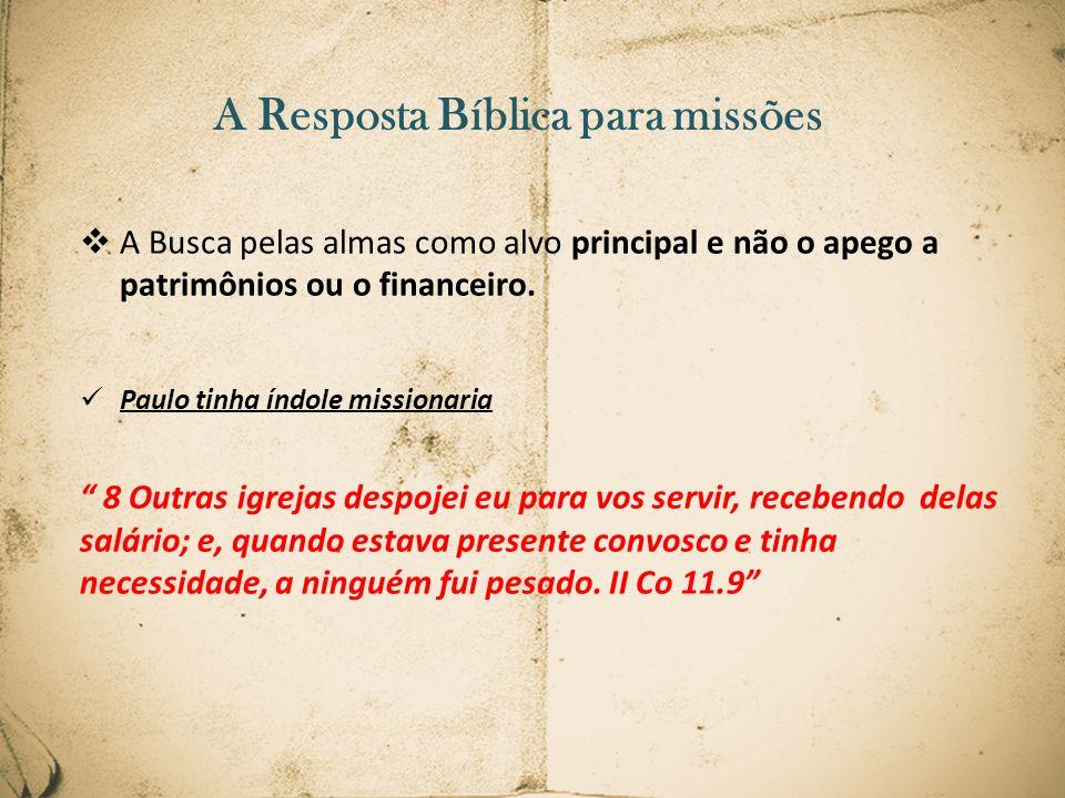 A Resposta Bíblica para missões A Busca pelas almas como alvo principal e não o apego a patrimônios ou o financeiro. Paulo tinha índole missionaria 8