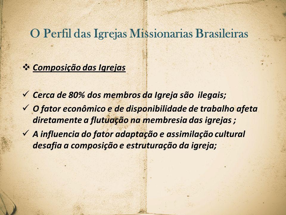 O Perfil das Igrejas Missionarias Brasileiras Composição das Igrejas Cerca de 80% dos membros da Igreja são ilegais; O fator econômico e de disponibil