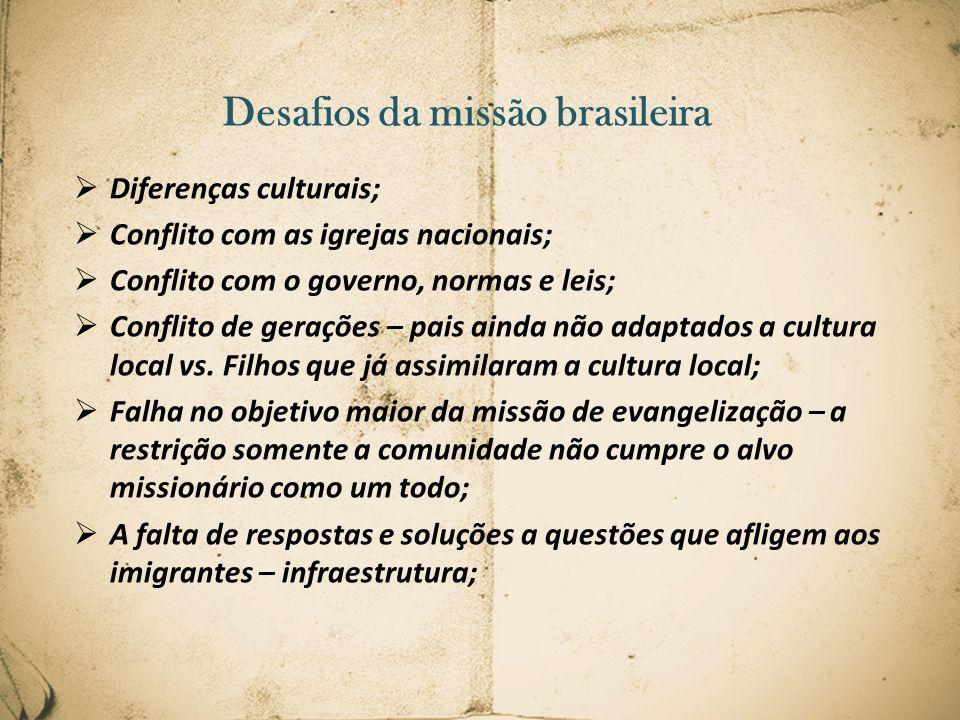 Desafios da missão brasileira Diferenças culturais; Conflito com as igrejas nacionais; Conflito com o governo, normas e leis; Conflito de gerações – p