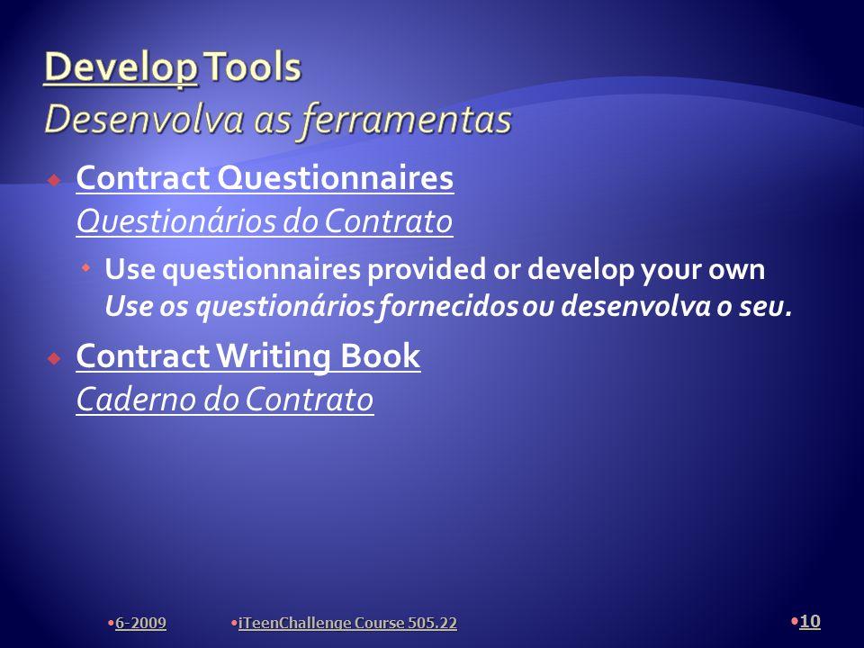 Contract Questionnaires Questionários do Contrato Use questionnaires provided or develop your own Use os questionários fornecidos ou desenvolva o seu.