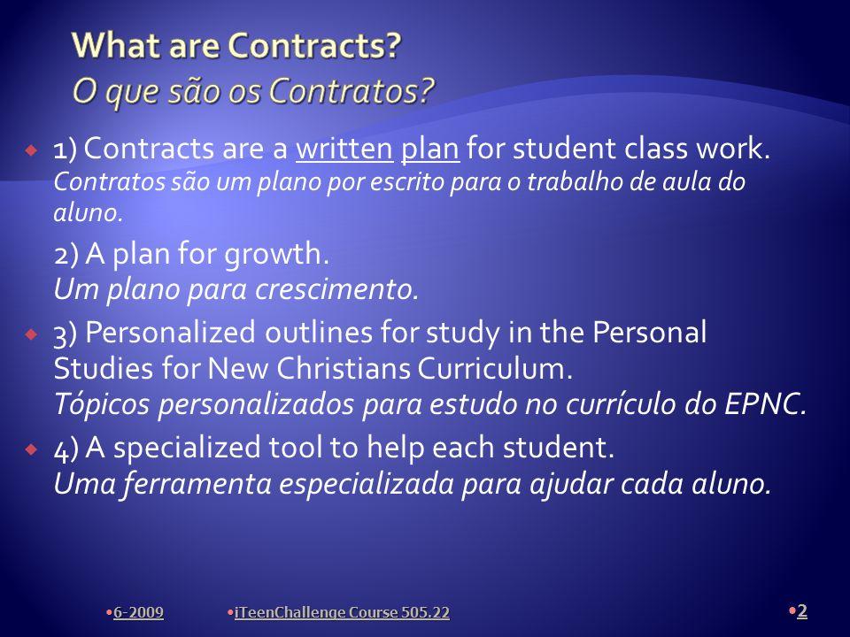 -Introduce Students to the PSNC -Introduza os Alunos ao EPNC - Lessons– 101, 102, 103* – 106, 108 *(depends on answers in 102 - Lições– 101, 102, 103* – 106, 108 *(depende das respostas do 102) **-Explain purpose of lessons to student -Explique o propósito das lições para o aluno 13 6-2009 iTeenChallenge Course 505.22