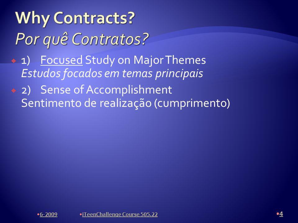 1)Focused Study on Major Themes Estudos focados em temas principais 2) Sense of Accomplishment Sentimento de realização (cumprimento) 4 6-2009 iTeenChallenge Course 505.22