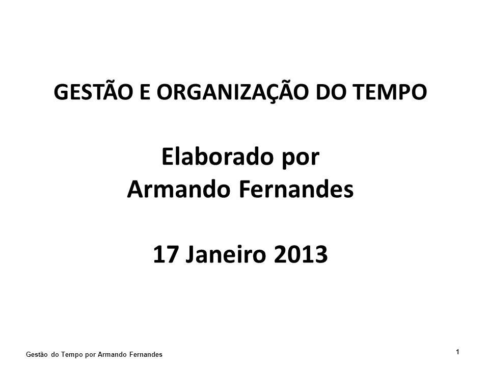 GESTÃO E ORGANIZAÇÃO DO TEMPO Elaborado por Armando Fernandes 17 Janeiro 2013 Gestão do Tempo por Armando Fernandes 1