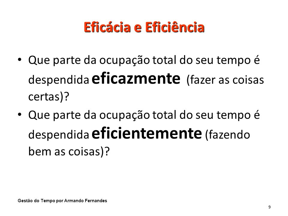 Eficácia e Eficiência Que parte da ocupação total do seu tempo é despendida eficazmente (fazer as coisas certas).