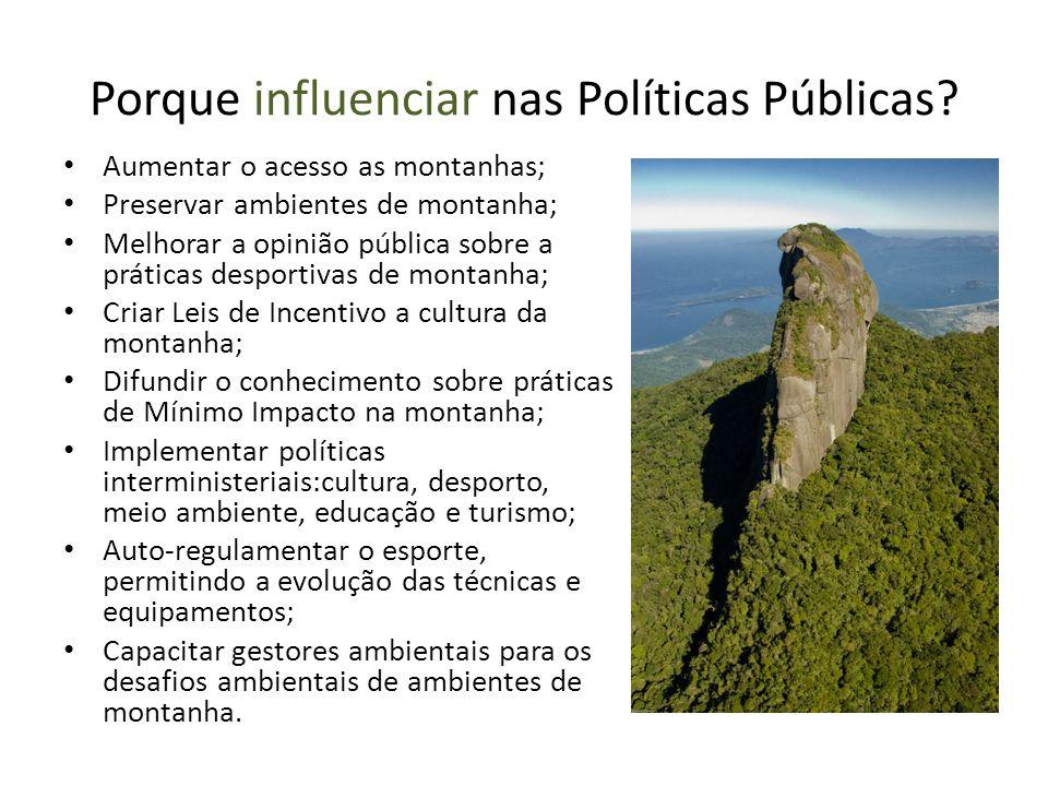 Porque influenciar nas Políticas Públicas? Aumentar o acesso as montanhas; Preservar ambientes de montanha; Melhorar a opinião pública sobre a prática