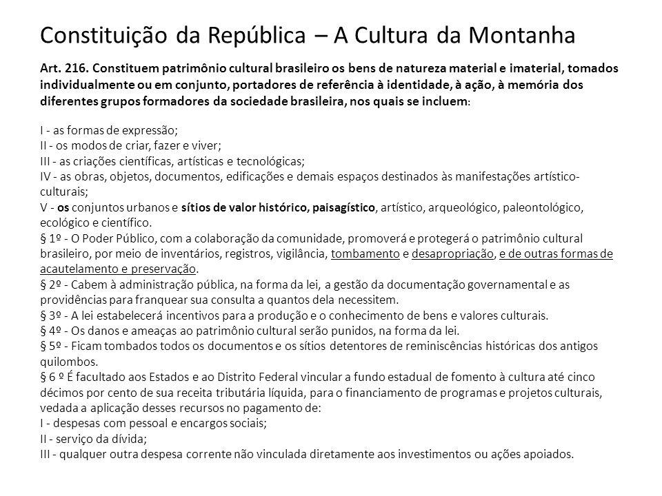 Constituição da República – A Cultura da Montanha Art. 216. Constituem patrimônio cultural brasileiro os bens de natureza material e imaterial, tomado