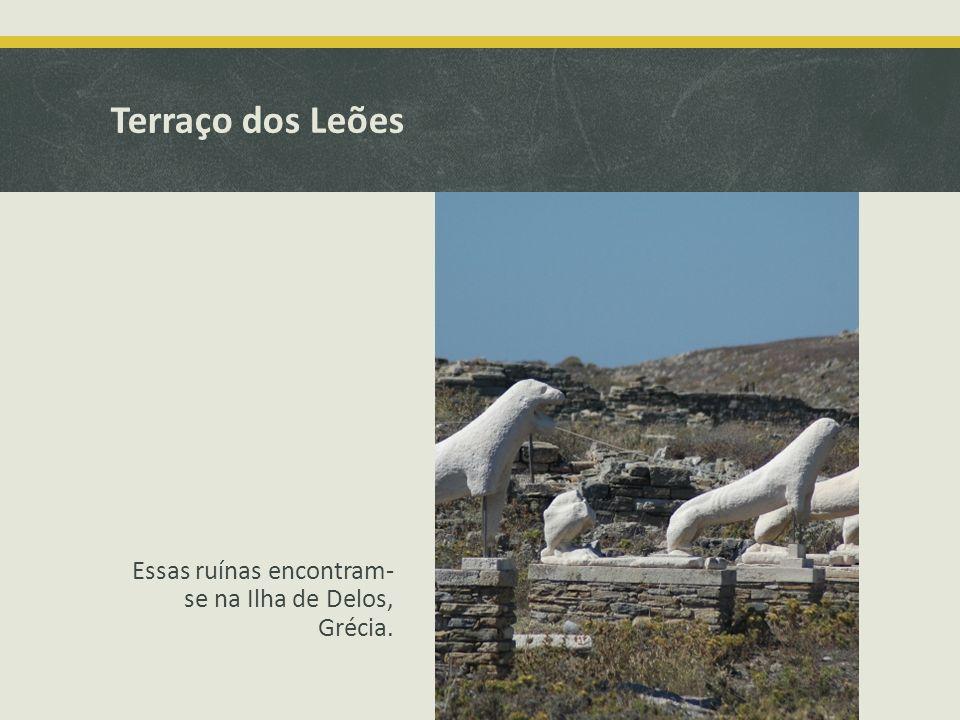 Terraço dos Leões Essas ruínas encontram- se na Ilha de Delos, Grécia.
