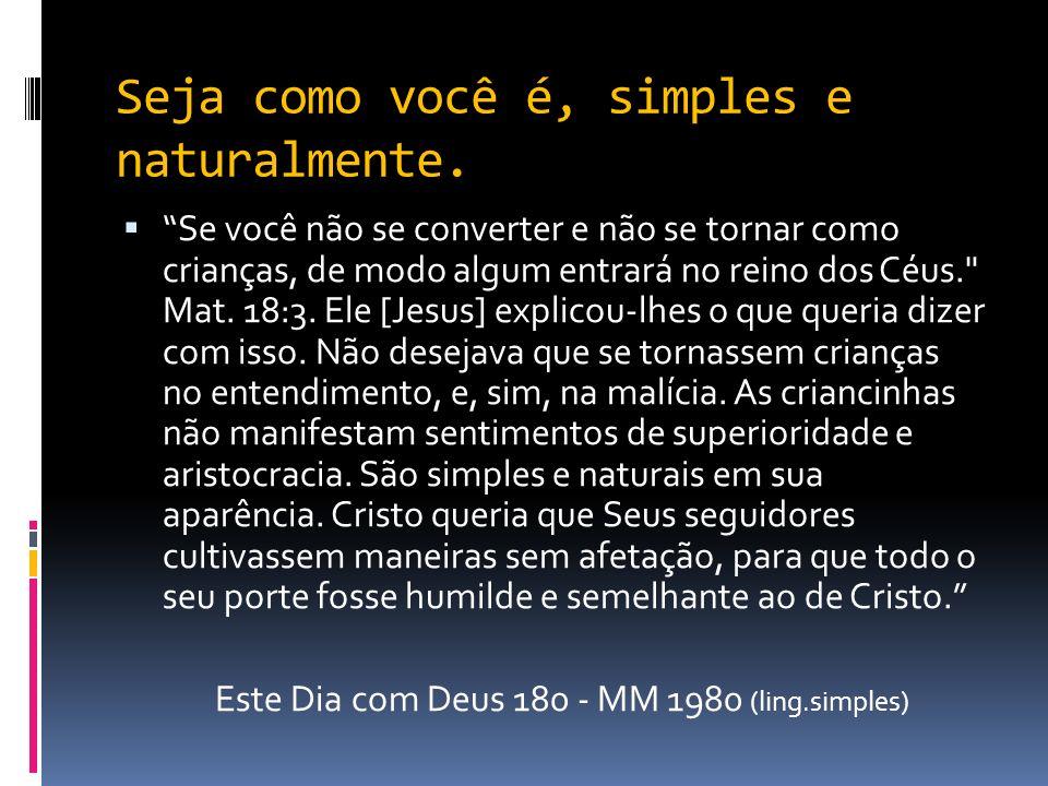 A simplicidade, o esquecimento de si mesma e o confiante amor de uma criancinha, são os atributos estimados pelo Céu.