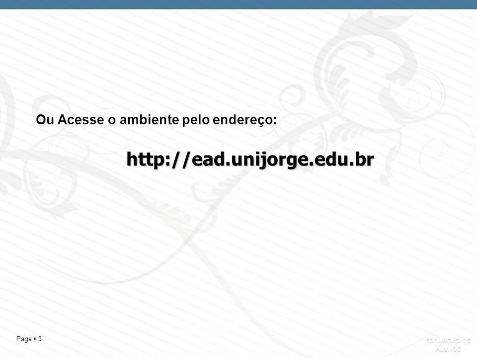 Page 5 Ou Acesse o ambiente pelo endereço:http://ead.unijorge.edu.br FORMAÇÃO DE ALUNOS