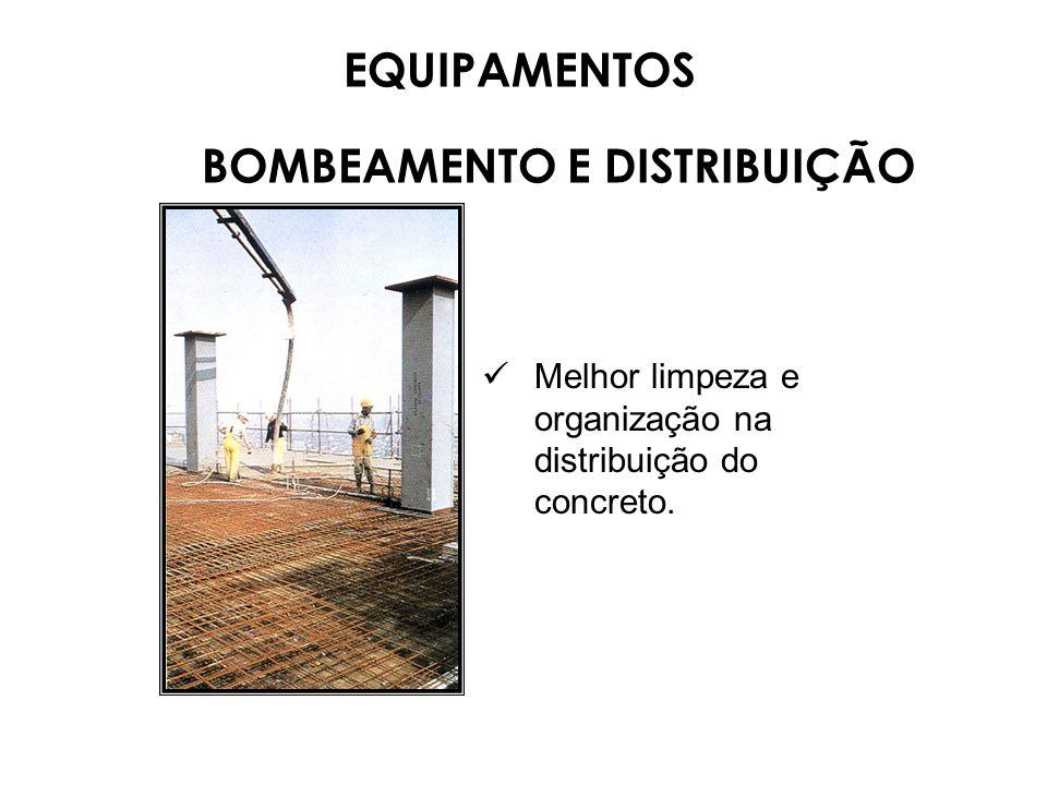 Melhor limpeza e organização na distribuição do concreto. EQUIPAMENTOS BOMBEAMENTO E DISTRIBUIÇÃO