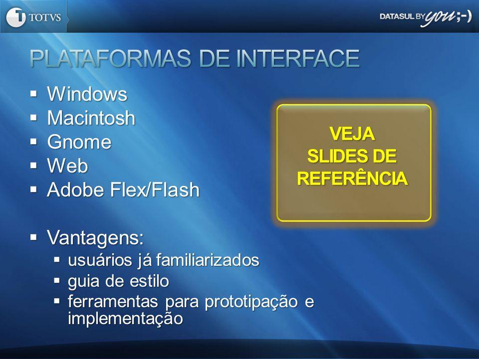 Windows Windows Macintosh Macintosh Gnome Gnome Web Web Adobe Flex/Flash Adobe Flex/Flash Vantagens: Vantagens: usuários já familiarizados usuários já