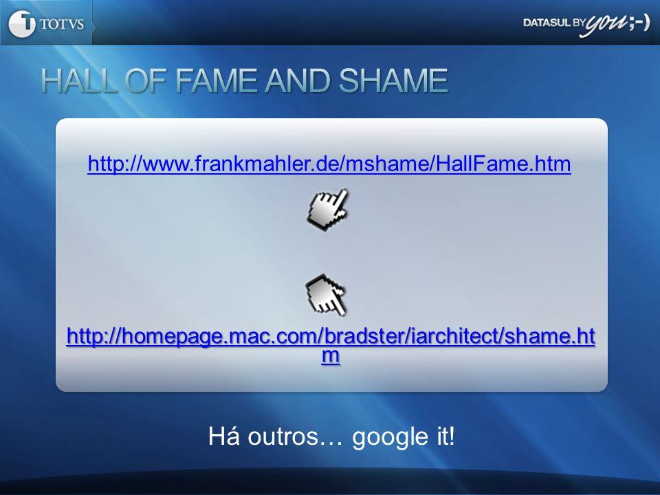 Há outros… google it! http://www.frankmahler.de/mshame/HallFame.htm http://homepage.mac.com/bradster/iarchitect/shame.ht m http://homepage.mac.com/bra