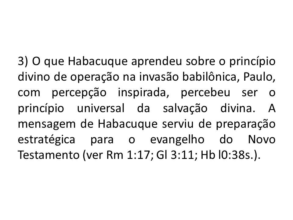 3) O que Habacuque aprendeu sobre o princípio divino de operação na invasão babilônica, Paulo, com percepção inspirada, percebeu ser o princípio unive