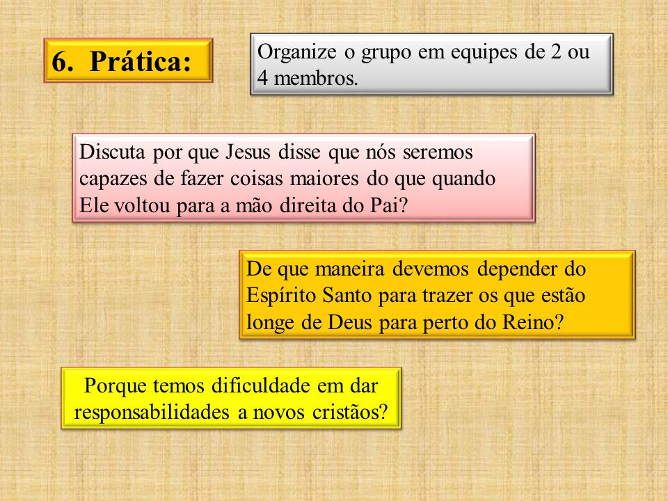 6.Prática: Organize o grupo em equipes de 2 ou 4 membros.