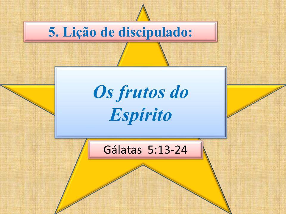 Os frutos do Espírito 5. Lição de discipulado: Gálatas 5:13-24