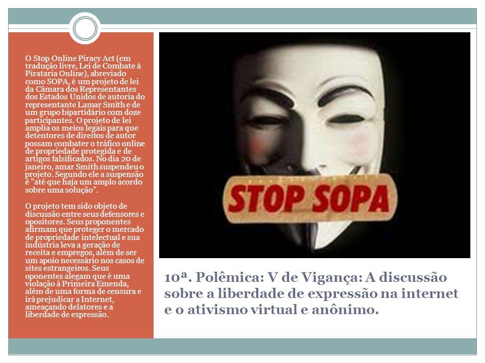 10ª. Polêmica: V de Vigança: A discussão sobre a liberdade de expressão na internet e o ativismo virtual e anônimo. O Stop Online Piracy Act (em tradu